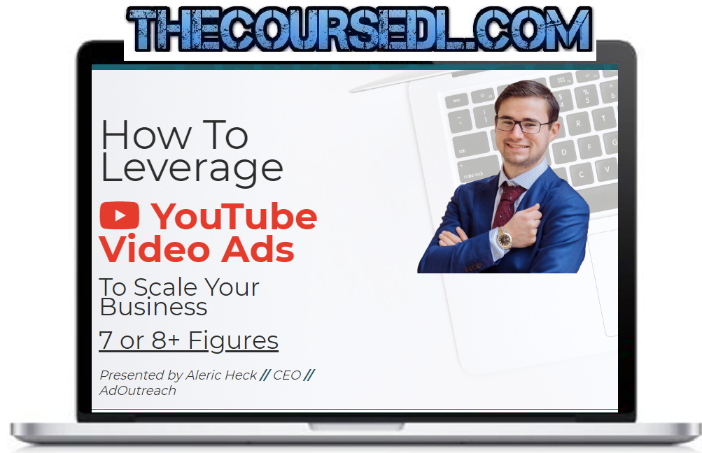 Aleric Heck – Ad Outreach – YouTube Advertising Masterclass