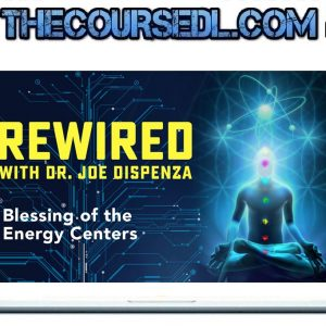 Joe Dispenza - Rewired Episode 13: Blessing of the Energy Centers (2019)