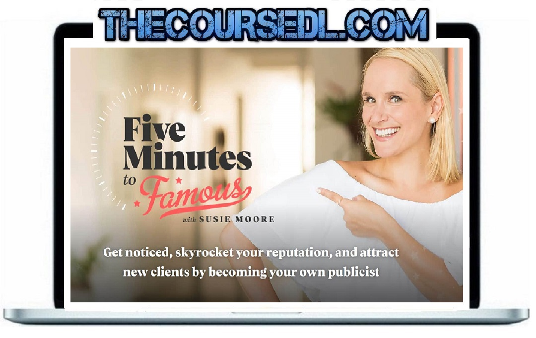 Susie Moore – Five Minutes To Famous Course