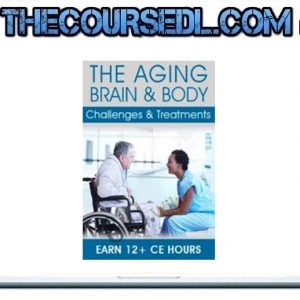 The Aging Brain & Body Challenges & Treatments